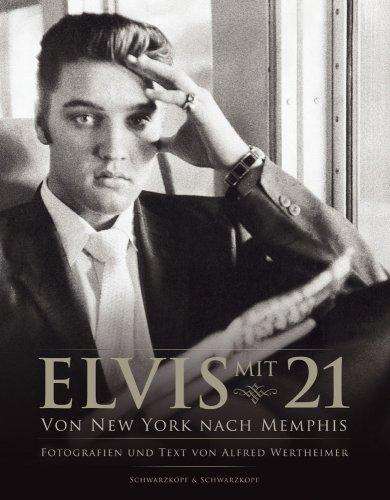 Elvis mit 21: Von New York nach Memphis. Fotografien und Texte von Alfred Wertheimer