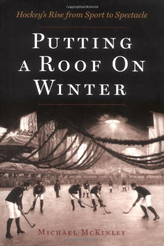 Download Putting A Roof On Winter: Hockey's Rise from Sport to Spectacle pdf epub