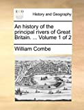 An History of the Principal Rivers of Great Britain, William Combe, 1170503381
