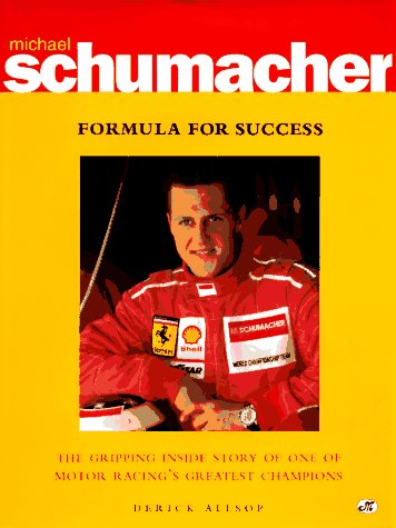 Michael Schumacher: Formula for Success : The Gripping Inside Story of One of Motor Racing's Greatest Champions