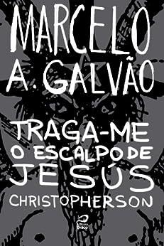 Traga-me o escalpo de Jesús Christopherson por [Galvão, Marcelo A.]