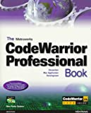 The Metrowerks Codewarrior Professional Book: Streamline Mac Application Development
