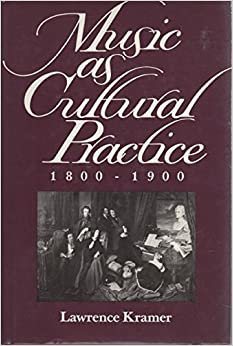 Music as Cultural Practice, 1800-1900 (California Studies in 19th-Century Music)