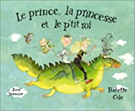 Le Prince, la princesse et le p'tit roi par Babette Cole