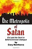 The Metropolis of Satan: Evil and the Devil in Baha'i/Christian Dialogue