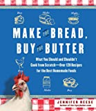 Make the Bread, Buy the Butter: What You Should and Shouldn't Cook from Scratch - Over 120 Recipes for the Best Homemade Foods