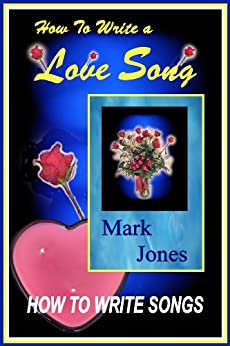 How To Write A Love Song - How To Write Songs by [Jones, Mark]