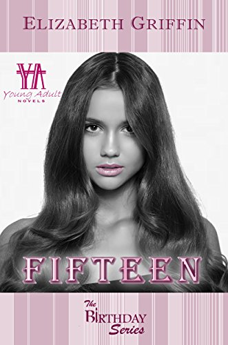 FIFTEEN (The Birthday Series Book 3) by [Griffin, Elizabeth]
