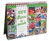 100% bricos du monde : 30 créations originales pour faire le tour du monde !