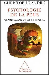 Psychologie de la peur : craintes, angoisses et phobies, André, Christophe