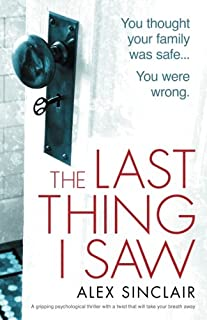 Book Cover: The Last Thing I Saw: A gripping psychological thriller with a twist that will take your breath away