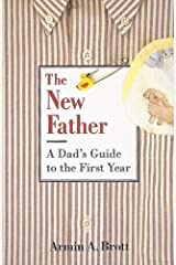 The New Father: A Dad's Guide to the First Year Hardcover