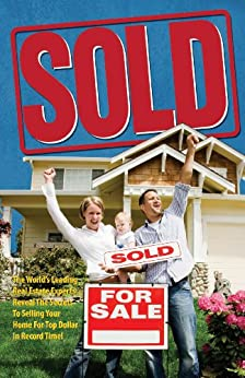 Sold the world 39 s leading real estate experts reveal the for How to sell your house for top dollar