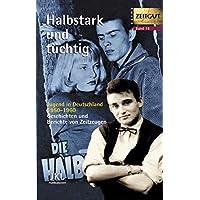 Halbstark und tüchtig: Jugend in Deutschland 1950-1960. Geschichten und Berichte von Zeitzeugen (Zeitgut)