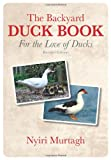 The Backyard Duck Book, Nyiri Murtagh, 0643106510