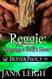 Reggie: Changing a Wolf's Heart (Denver Pack Book 5)
