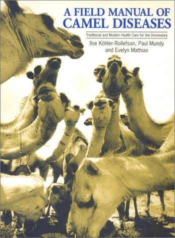 A Field Manual of Camel Diseases: Traditional and Modern Healthcare for the Dromedary