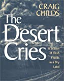img - for The Desert Cries: A Season of Flash Floods in a Dry Land book / textbook / text book