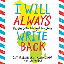 I Will Always Write Back: How One Letter Changed Two Lives Audiobook by Martin Ganda, Caitlin Alifirenka, Liz Welch Narrated by Chukwudi Iwuji, Emily Bauer