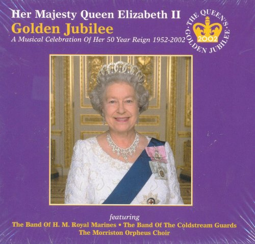 - Her Majesty Queen Elizabeth II : Golden Jubilee (A Musical Celebration Of Her 50 Year Reign 1952-2002)