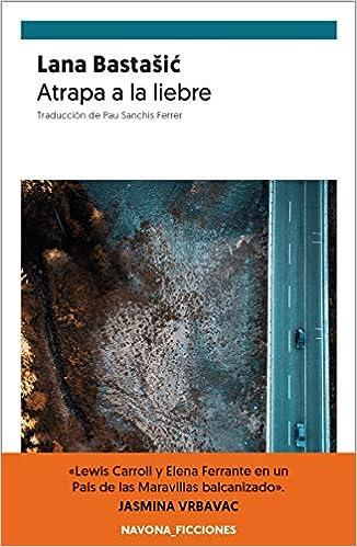 Atrapa a la liebre (NAVONA_FICCIONES): Amazon.es: Bastasic, Lana, Sanchis Ferrer, Pau: Libros