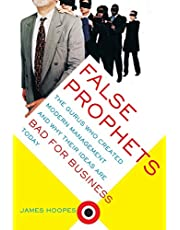 False Prophets: The Gurus Who Created Modern Management And Why Their Ideas Are Bad For Business Today