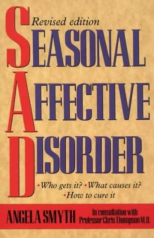 Seasonal Affective Disorder: Who Gets It, What Causes It, How to Cure It