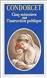 Cinq mémoires sur l'instruction publique par Condorcet