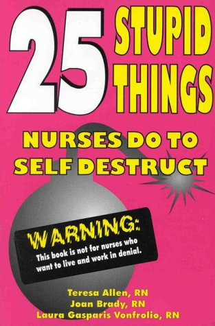 25 Stupid Things Nurses Do to Self Destruct