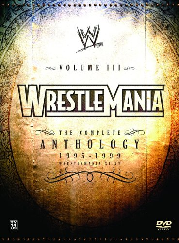 WWE WrestleMania: The Complete Anthology, Vol. III, 1995-1999 (WrestleMania XI-XV) by WWE