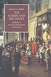 kaiser wilhelm ii of germany - The Kaiser and his Court: Wilhelm II and the Government of Germany