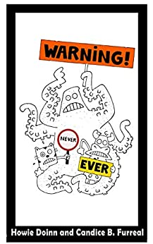 WARNING. NEVER. EVER. by Howie Doinn & Candice B. Furreal