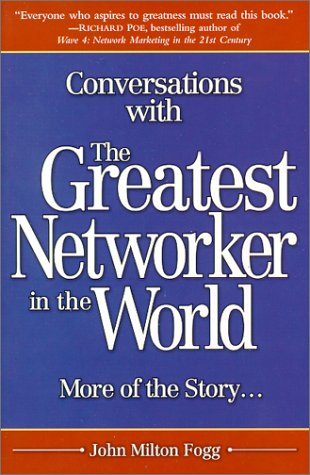 Conversations with the Greatest Networker in the World: More of the Story. . .
