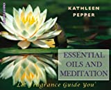 Essential Oils and Meditation, Kathleen Pepper, 1905398123