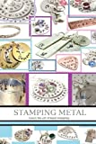 Stamping Metal: Personalizing & Creating special gifts through the art of Hand Stamping