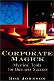 Corporate Magick, Bob Johnson, 080652393X