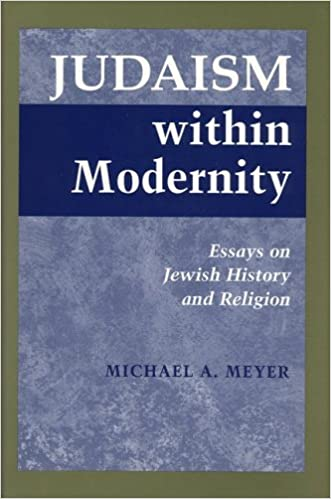 judaism in modernity essays on jewish history and religion judaism in modernity essays on jewish history and religion michael a meyer 9780814328743 com books