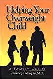 Helping Your Overweight Child, Caroline J. Cederquist, 0971416400