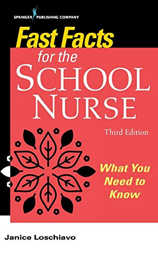 Fast Facts for the School Nurse, Third Edition: What You Need to Know (School Nursing Scope And Standards Of Practice)