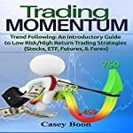 Trade Momentum: Trend Following: An Introductory Guide to Low Risk/High Return Strategies: Stocks, ETF, Futures, and Forex Markets | Casey Boon