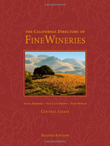 The California Directory of Fine Wineries: Central Coast: Santa Barbara, San Luis Obispo, Paso Robles Central Coast Wineries California