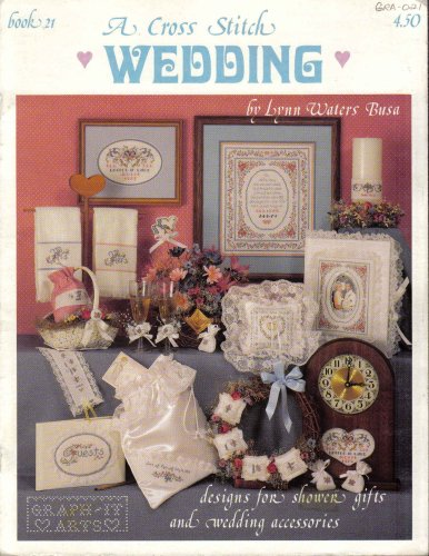 A Cross Stitch Wedding: Designs for Shower Gifts and Wedding Accessories (Graph-It Arts, Book 21)