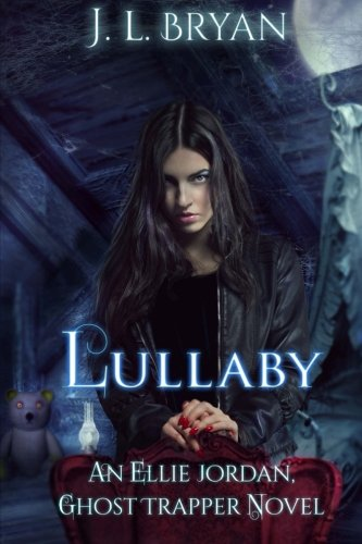 Lullaby: (Ellie Jordan, Ghost Trapper Book 7) (Volume 7)