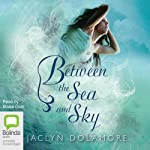 Between the Sea and the Sky | Jaclyn Dolamore