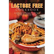 Lactose Free Cookbook: A Collection of Recipes Perfect for if You Have a Lactose Allergy
