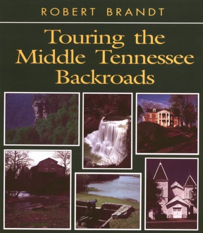 Touring the Middle Tennessee Backroads (Touring the Backroads) Robert Brandt