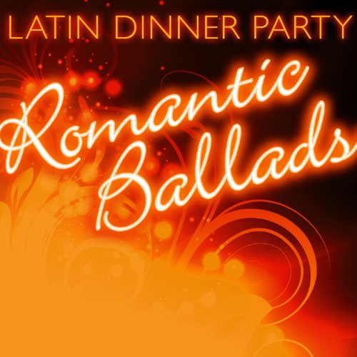 Latin Dinner Party: Romantic Ballads
