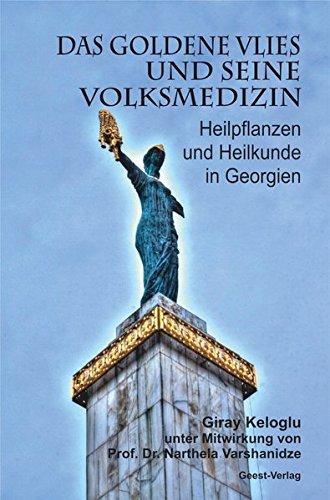 Das Goldene Vlies und seine Volksmedizin: Heilpflanzen und Heilkunde in Georgien