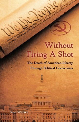 Without Firing a Shot: The Death of American Liberty through Political Correctness