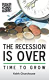 The Recession is Over - Time to Grow